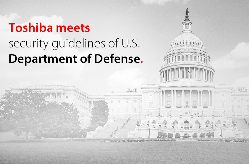 Toshiba meets security guidelines of U.S. Department of Defense.