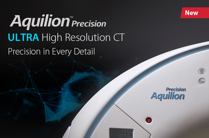 Computed Tomography Aquilion Precision. Provides More than Twice the Resolution of Today's CT Systems