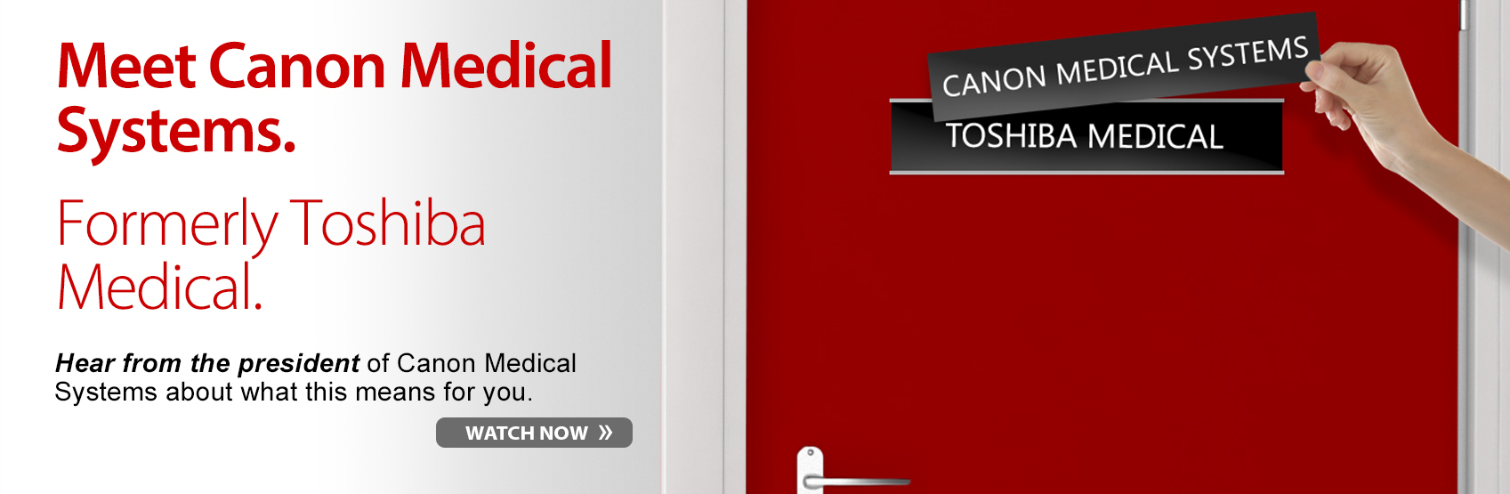 Meet Canon Medical Systems. Formerly Toshiba Medical. Hear from the president of Canon Medical Systems about what this means for you. | Watch Now