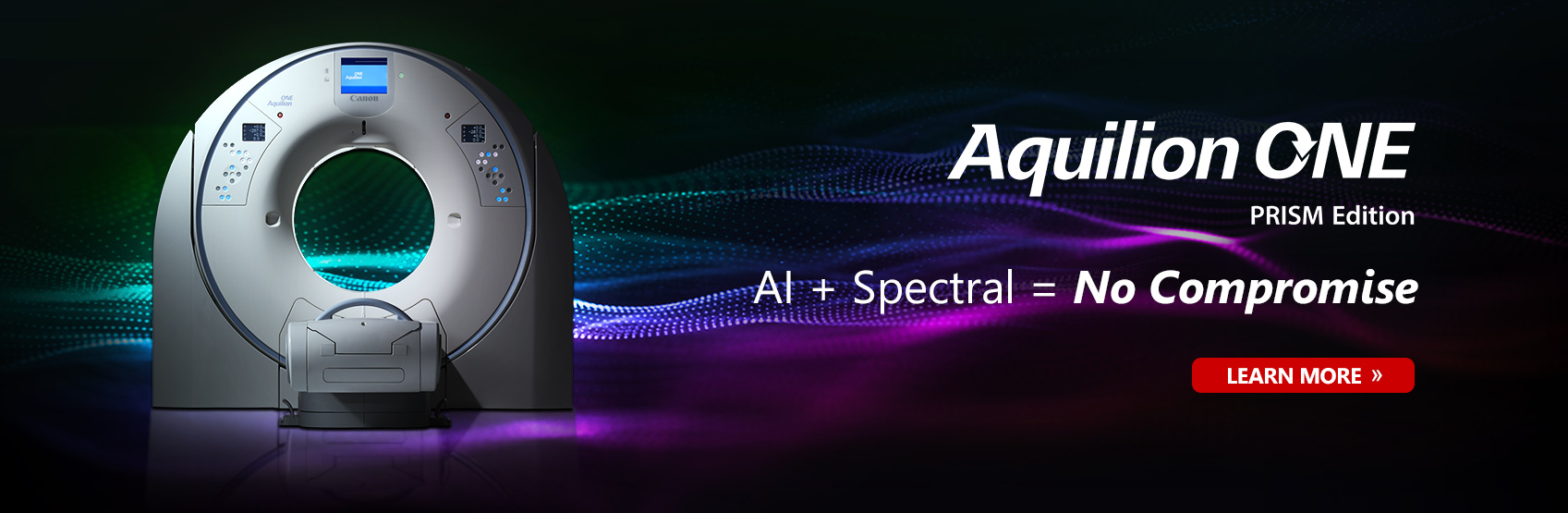 Aquilion ONE / PRISM Edition | AI + Spectral = No Compromise | Learn More